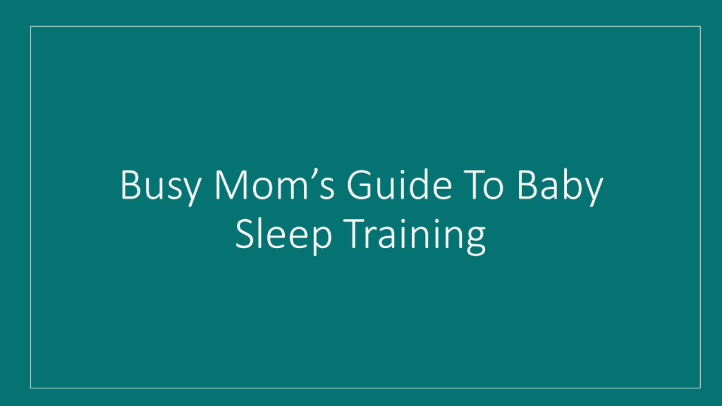Busy Mom's Guide To Baby Sleep Training