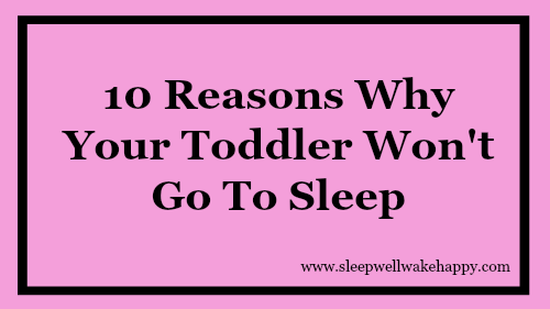10 Reasons Why Your Toddler Won't Go To Sleep - Sleep Well ...
